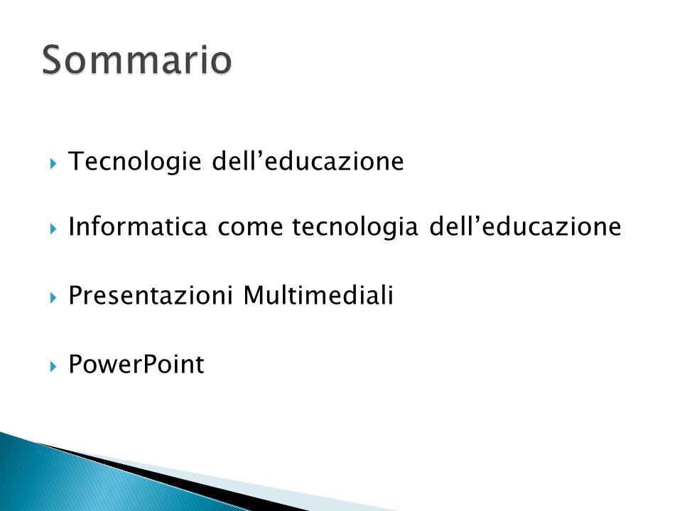 Tecnologie delleducazione Informatica come tecnologia delleducazione Presentazioni Multimediali PowerPoint