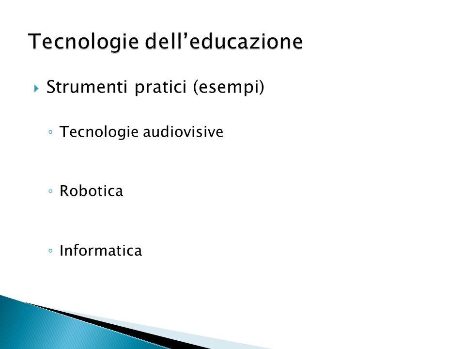 Strumenti pratici (esempi) Tecnologie audiovisive Robotica Informatica