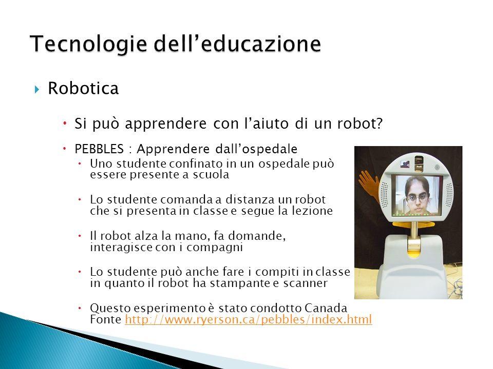 Robotica Si può apprendere con laiuto di un robot? PEBBLES : Apprendere dallospedale Uno studente confinato in un ospedale può essere presente a scuol