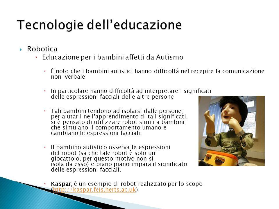 Robotica Educazione per i bambini affetti da Autismo È noto che i bambini autistici hanno difficoltà nel recepire la comunicazione non-verbale In part