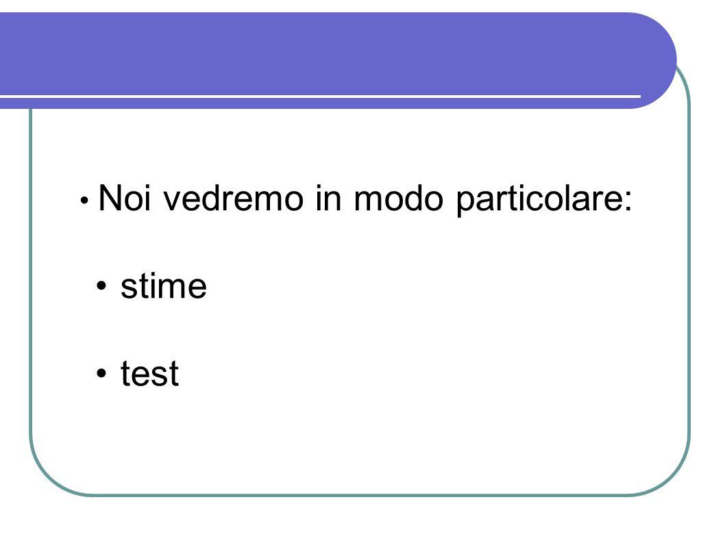 Noi vedremo in modo particolare: stime test