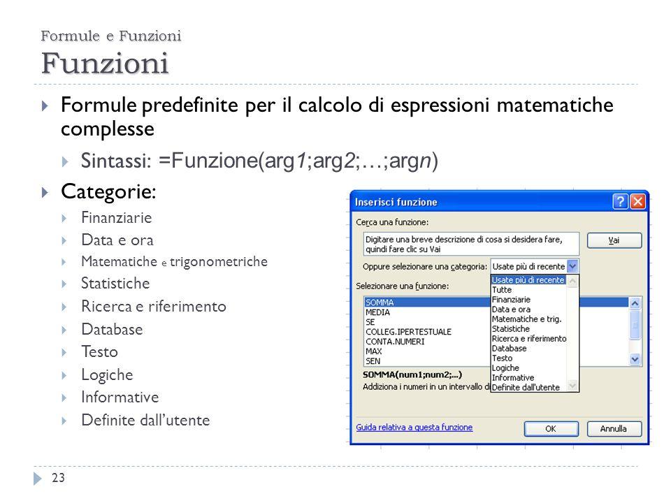 Formule e Funzioni Funzioni 23 Formule predefinite per il calcolo di espressioni matematiche complesse Sintassi: =Funzione(arg1;arg2;…;argn) Categorie