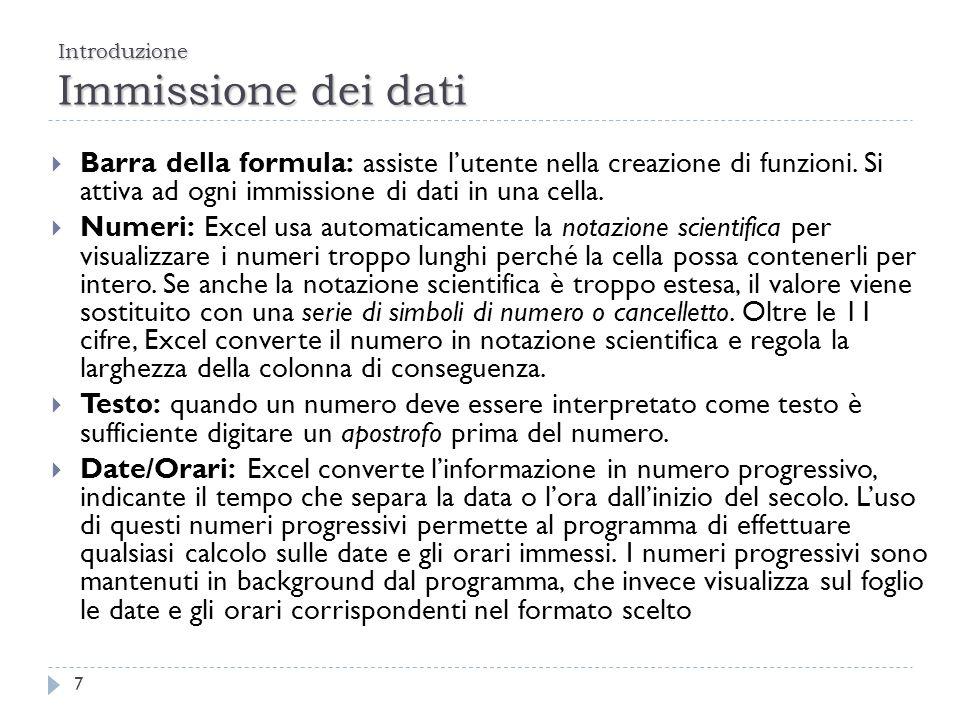 Introduzione Immissione dei dati 7 Barra della formula: assiste lutente nella creazione di funzioni. Si attiva ad ogni immissione di dati in una cella