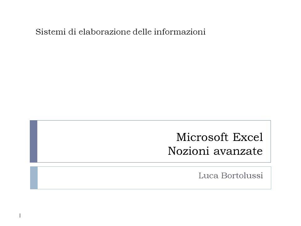 1 Microsoft Excel Nozioni avanzate Luca Bortolussi Sistemi di elaborazione delle informazioni