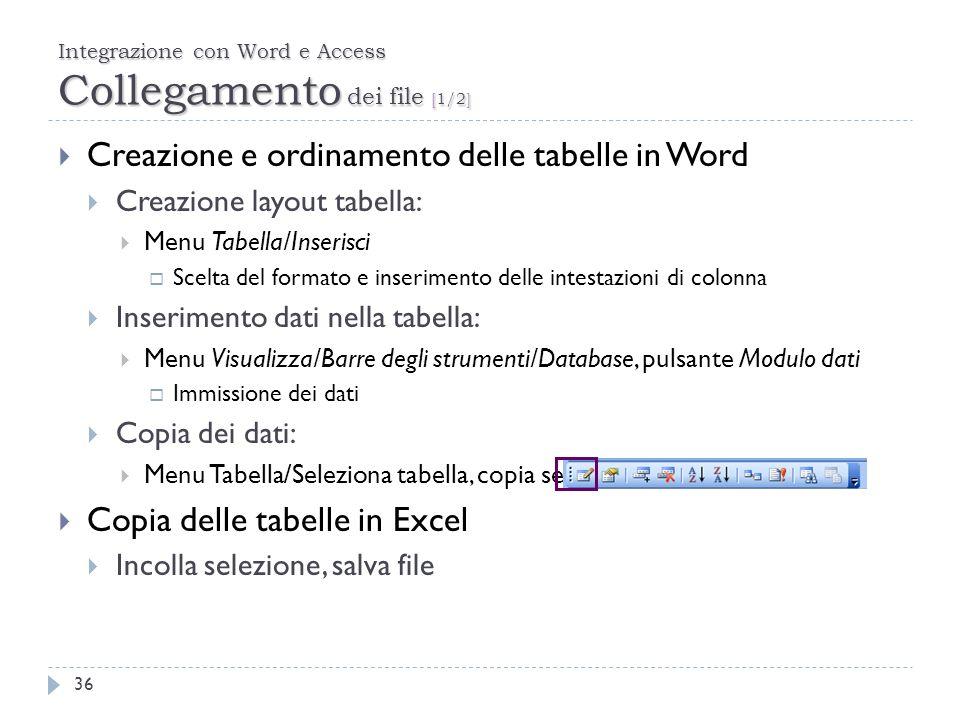 Integrazione con Word e Access Collegamento dei file [1/2] 36 Creazione e ordinamento delle tabelle in Word Creazione layout tabella: Menu Tabella/Ins