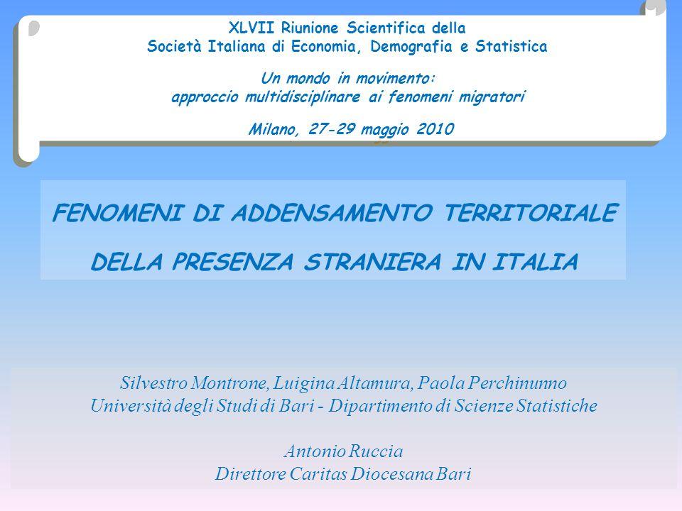 FENOMENI DI ADDENSAMENTO TERRITORIALE DELLA PRESENZA STRANIERA IN ITALIA Silvestro Montrone, Luigina Altamura, Paola Perchinunno Università degli Stud