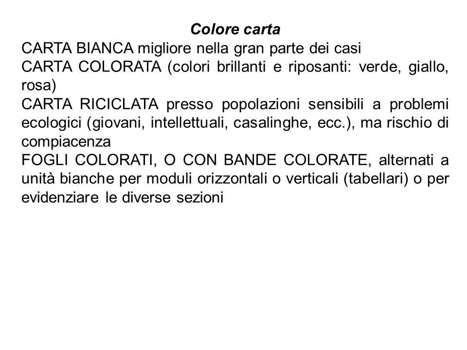 Colore carta CARTA BIANCA migliore nella gran parte dei casi CARTA COLORATA (colori brillanti e riposanti: verde, giallo, rosa) CARTA RICICLATA presso