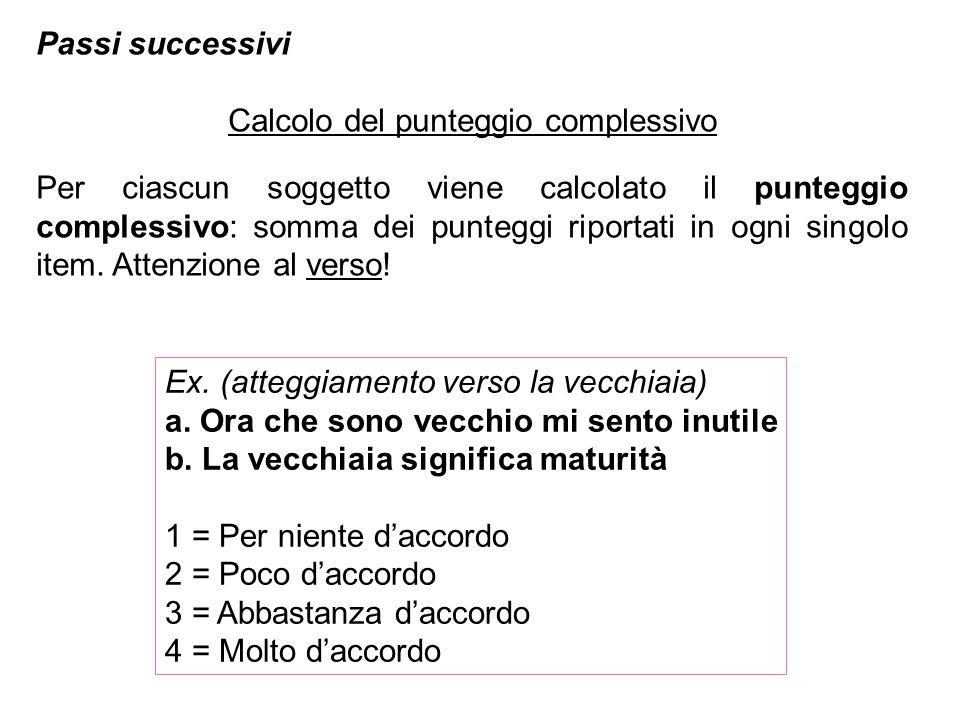 Passi successivi Calcolo del punteggio complessivo Per ciascun soggetto viene calcolato il punteggio complessivo: somma dei punteggi riportati in ogni
