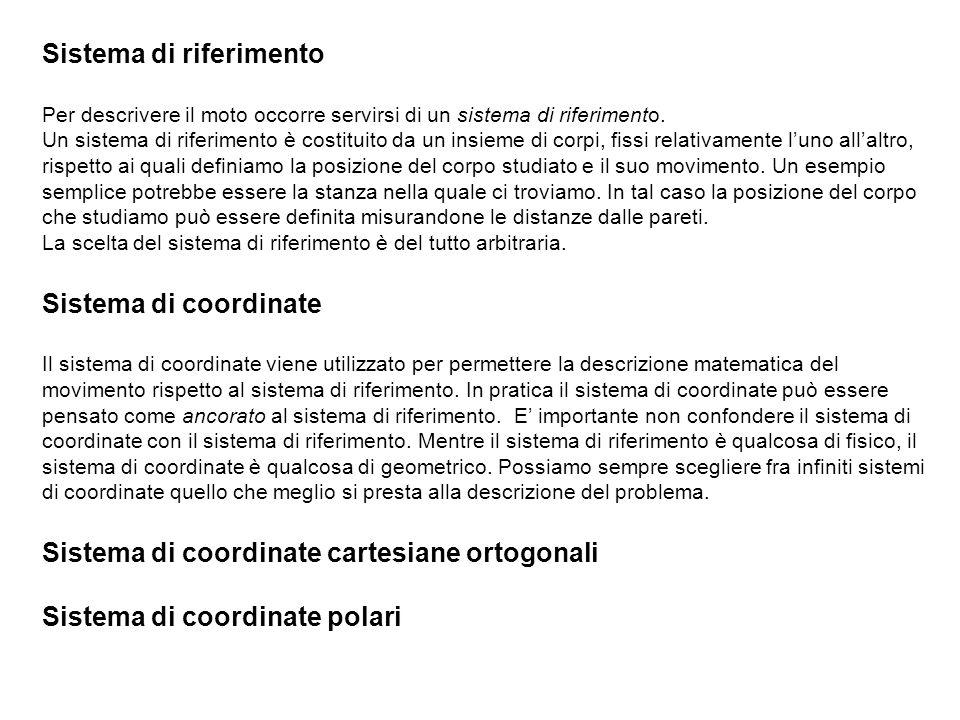 Sistema di riferimento Per descrivere il moto occorre servirsi di un sistema di riferimento. Un sistema di riferimento è costituito da un insieme di c