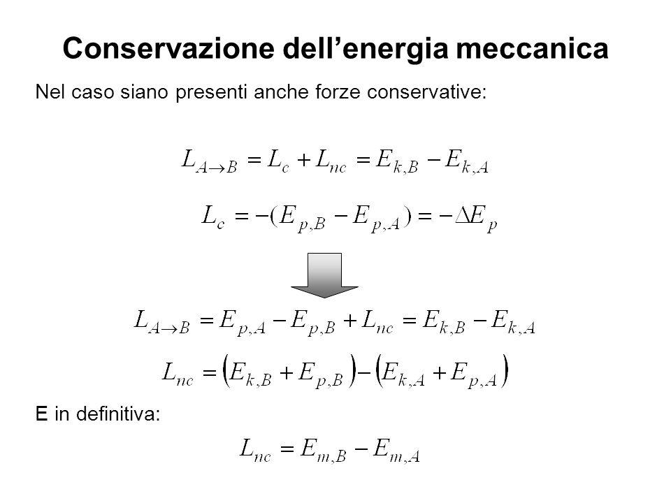 Conservazione dellenergia meccanica Nel caso siano presenti anche forze conservative: E in definitiva: