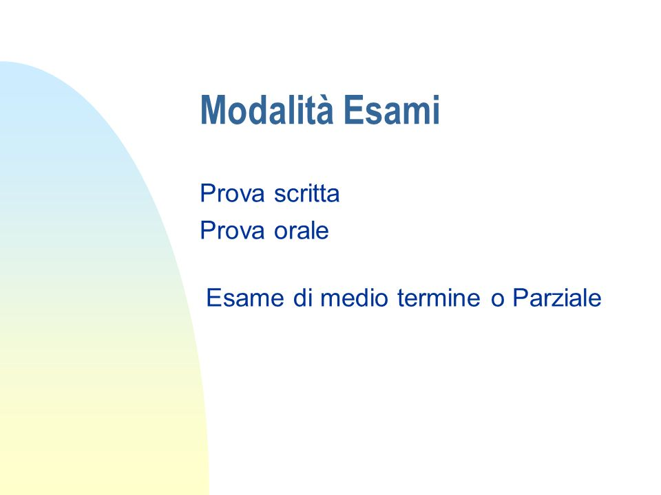 Modalità Esami Prova scritta Prova orale Esame di medio termine o Parziale