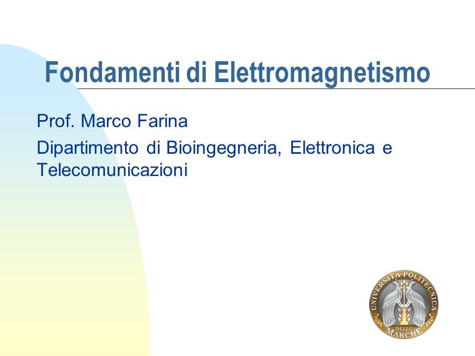Fondamenti di Elettromagnetismo Prof. Marco Farina Dipartimento di Bioingegneria, Elettronica e Telecomunicazioni