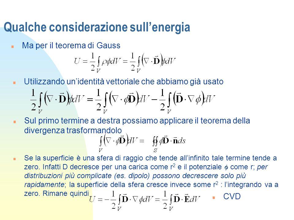 Qualche considerazione sullenergia n Ma per il teorema di Gauss n Utilizzando unidentità vettoriale che abbiamo già usato n Sul primo termine a destra
