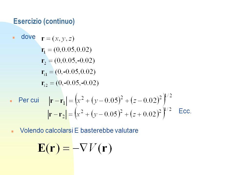 Esercizio (continuo) n dove n Per cui n Volendo calcolarsi E basterebbe valutare Ecc.