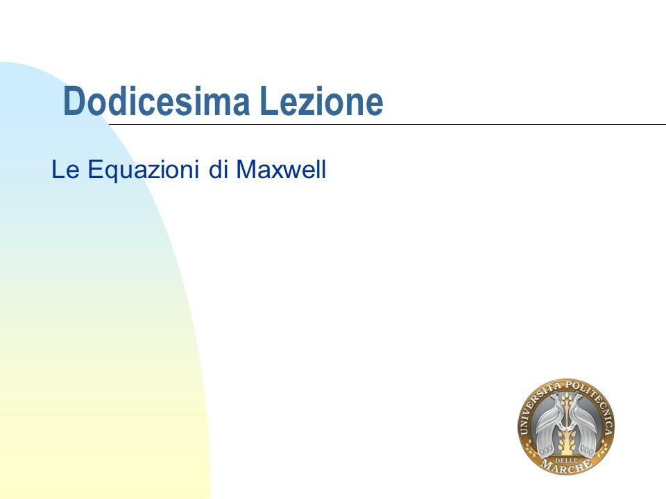 Dodicesima Lezione Le Equazioni di Maxwell