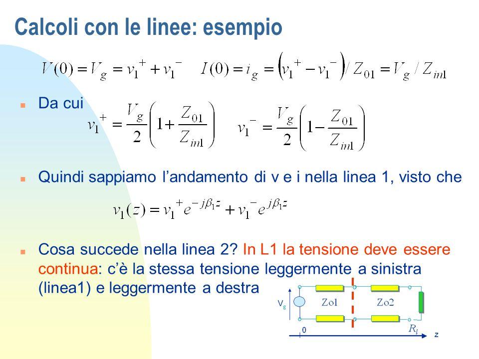 Calcoli con le linee: esempio n Da cui n Quindi sappiamo landamento di v e i nella linea 1, visto che n Cosa succede nella linea 2.