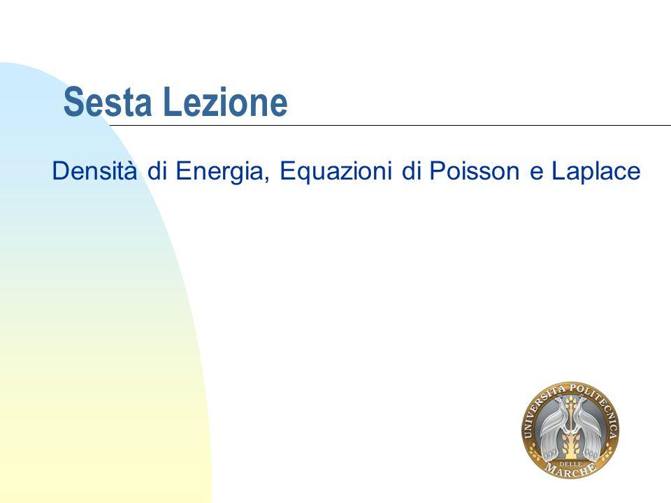 Sesta Lezione Densità di Energia, Equazioni di Poisson e Laplace