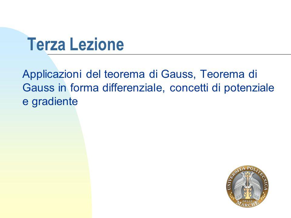 Terza Lezione Applicazioni del teorema di Gauss, Teorema di Gauss in forma differenziale, concetti di potenziale e gradiente