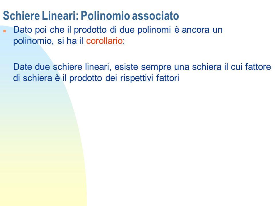 Schiere Lineari: Polinomio associato n Dato poi che il prodotto di due polinomi è ancora un polinomio, si ha il corollario: Date due schiere lineari,