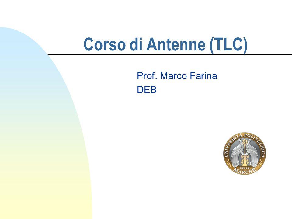 Corso di Antenne (TLC) Prof. Marco Farina DEB