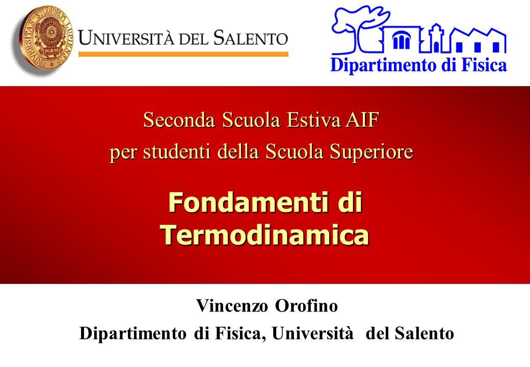 Fondamenti di Termodinamica Seconda Scuola Estiva AIF per studenti della Scuola Superiore Vincenzo Orofino Dipartimento di Fisica, Università del Sale