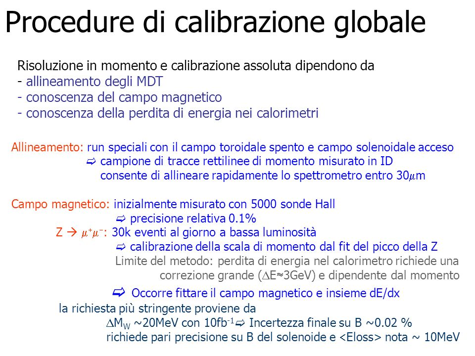 Procedure di calibrazione globale Risoluzione in momento e calibrazione assoluta dipendono da - allineamento degli MDT - conoscenza del campo magnetic