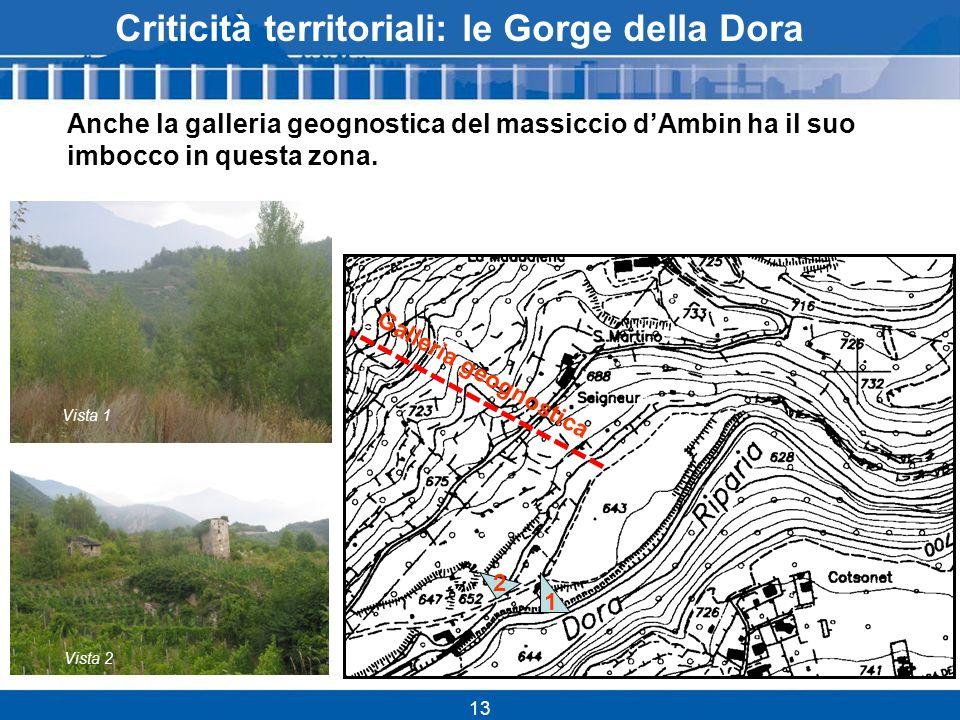 13 Criticità territoriali: le Gorge della Dora Anche la galleria geognostica del massiccio dAmbin ha il suo imbocco in questa zona.