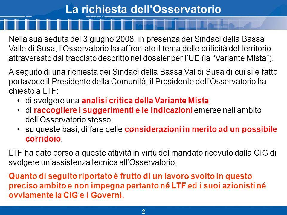 2 La richiesta dellOsservatorio Nella sua seduta del 3 giugno 2008, in presenza dei Sindaci della Bassa Valle di Susa, lOsservatorio ha affrontato il tema delle criticità del territorio attraversato dal tracciato descritto nel dossier per lUE (la Variante Mista).