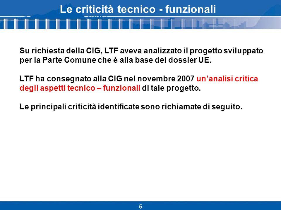 5 Le criticità tecnico - funzionali Su richiesta della CIG, LTF aveva analizzato il progetto sviluppato per la Parte Comune che è alla base del dossier UE.