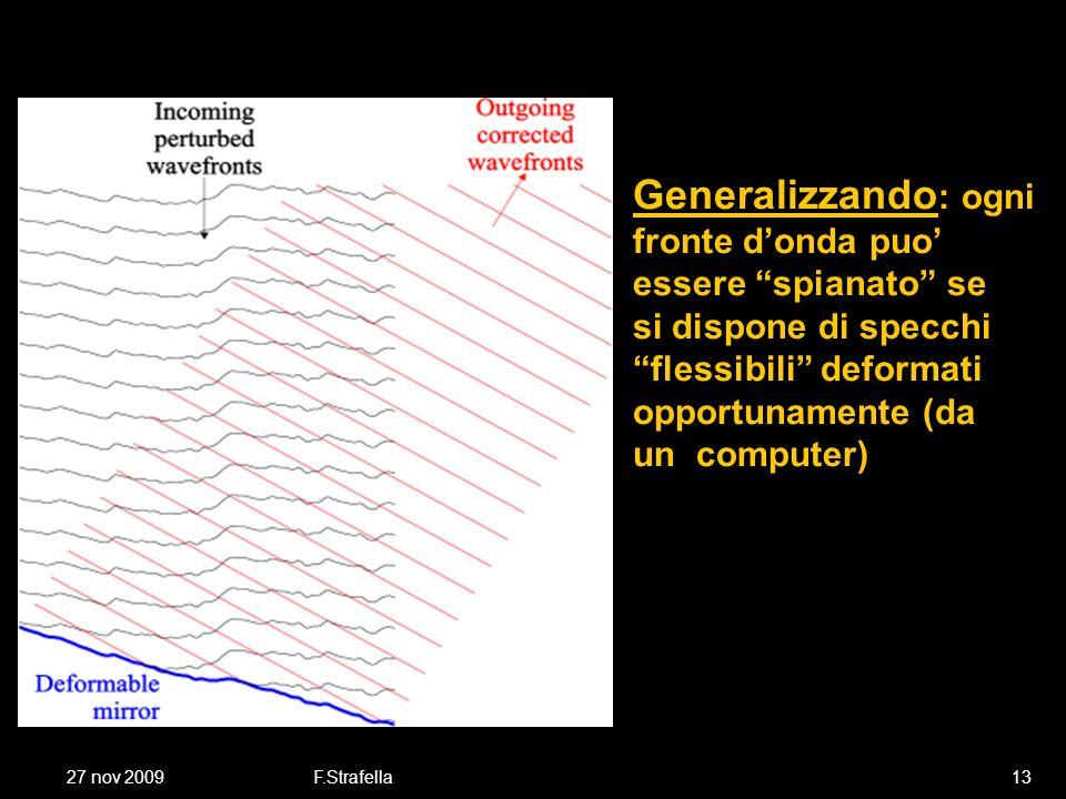27 nov 2009F.Strafella13 Generalizzando : ogni fronte donda puo essere spianato se si dispone di specchi flessibili deformati opportunamente (da un computer)