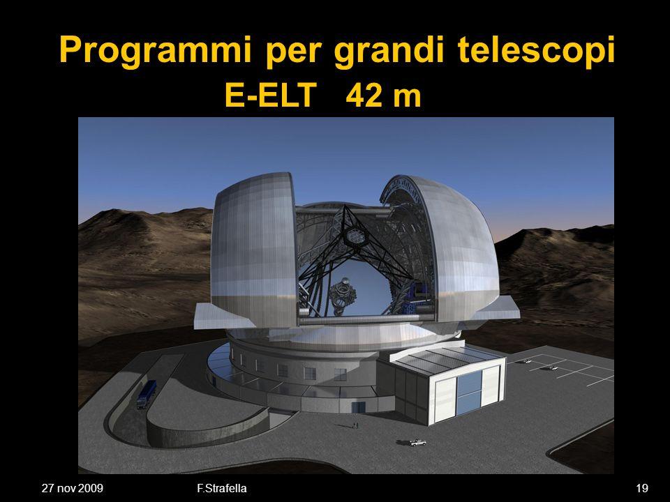 27 nov 2009F.Strafella19 Programmi per grandi telescopi E-ELT 42 m