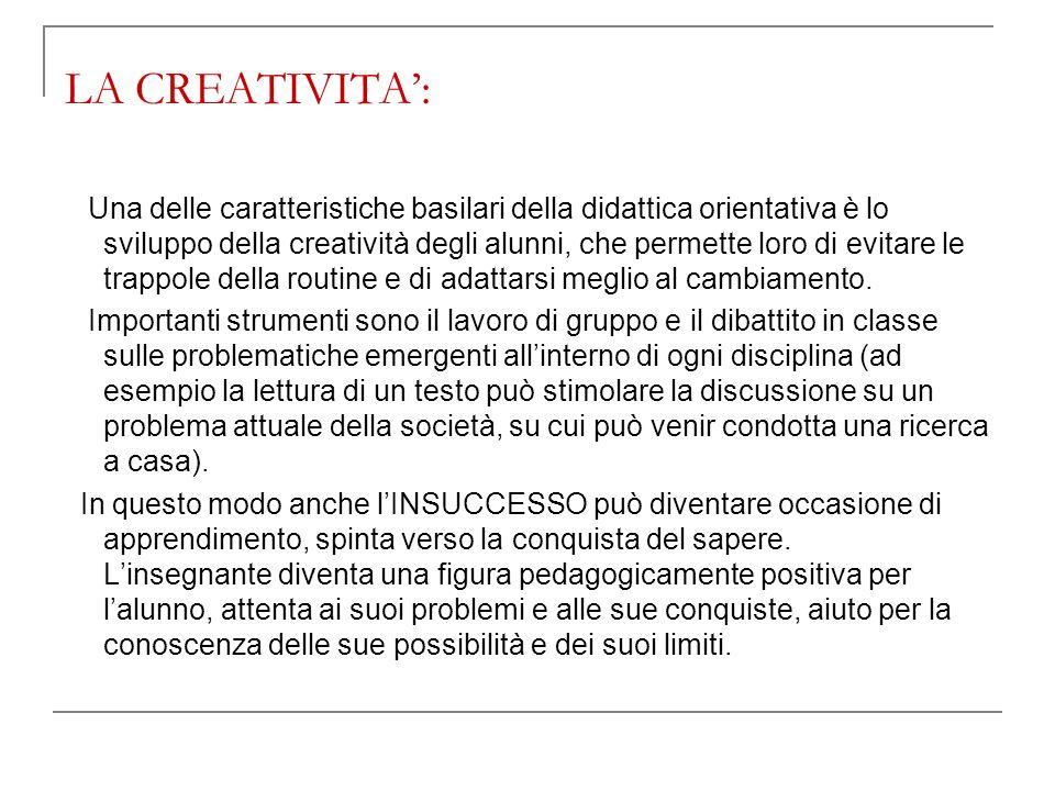 LA CREATIVITA: Una delle caratteristiche basilari della didattica orientativa è lo sviluppo della creatività degli alunni, che permette loro di evitar