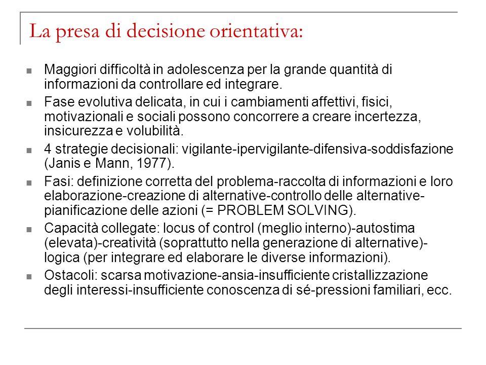 La presa di decisione orientativa: Maggiori difficoltà in adolescenza per la grande quantità di informazioni da controllare ed integrare. Fase evoluti