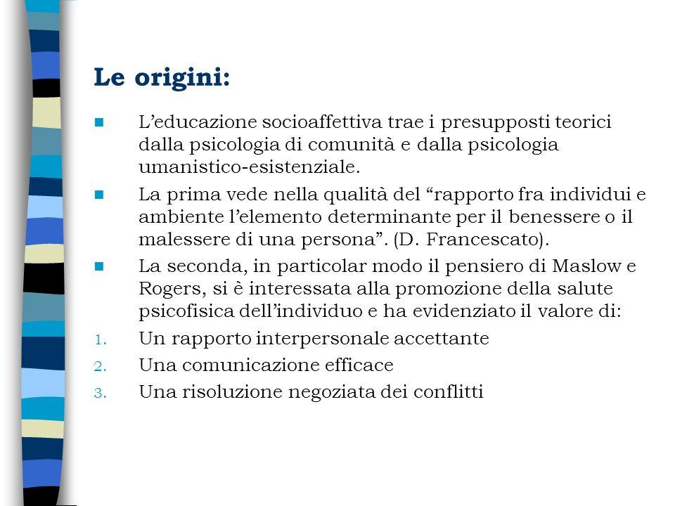 Le origini: Leducazione socioaffettiva trae i presupposti teorici dalla psicologia di comunità e dalla psicologia umanistico-esistenziale. La prima ve