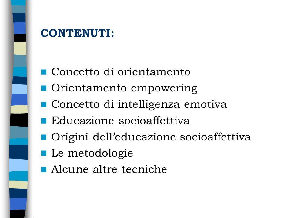 CONTENUTI: Concetto di orientamento Orientamento empowering Concetto di intelligenza emotiva Educazione socioaffettiva Origini delleducazione socioaff