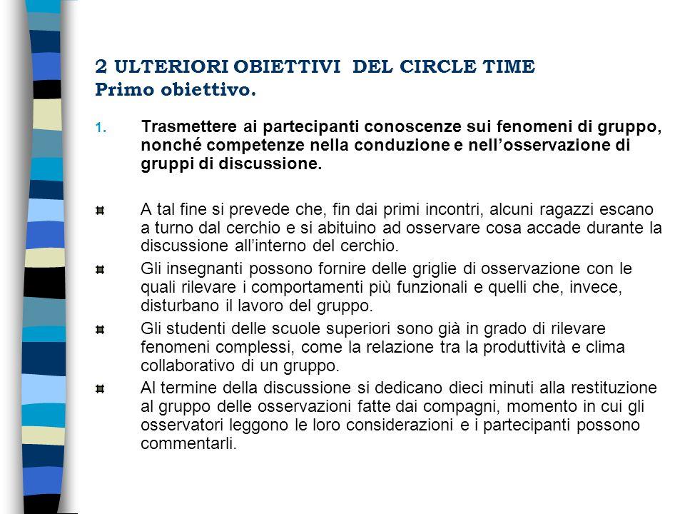 2 ULTERIORI OBIETTIVI DEL CIRCLE TIME Primo obiettivo. 1. Trasmettere ai partecipanti conoscenze sui fenomeni di gruppo, nonché competenze nella condu