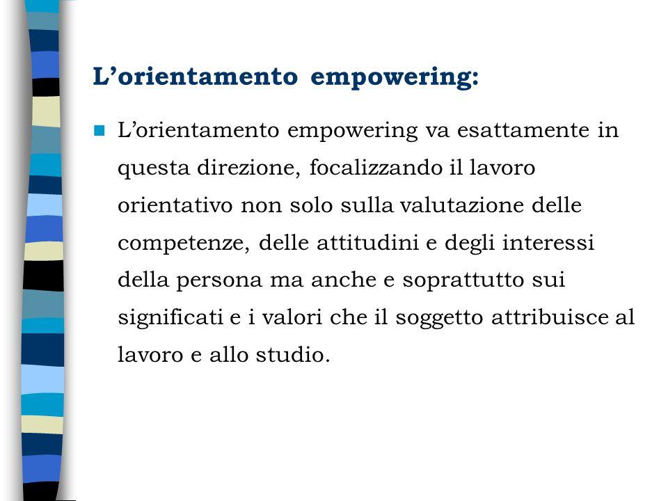 Lorientamento empowering: Lorientamento empowering va esattamente in questa direzione, focalizzando il lavoro orientativo non solo sulla valutazione d