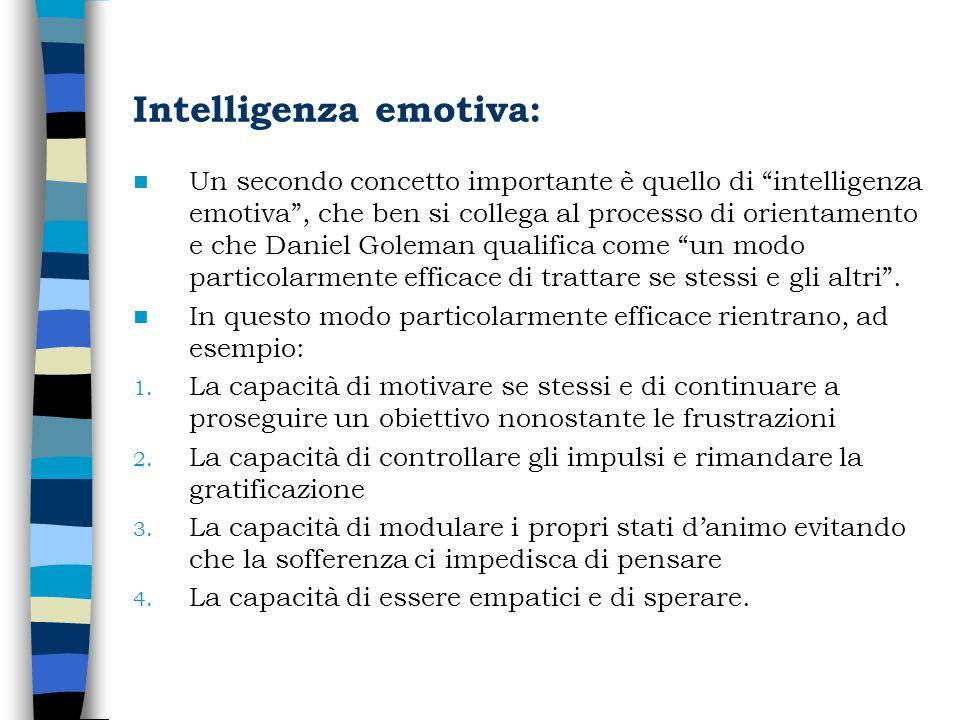 Intelligenza emotiva: Un secondo concetto importante è quello di intelligenza emotiva, che ben si collega al processo di orientamento e che Daniel Gol