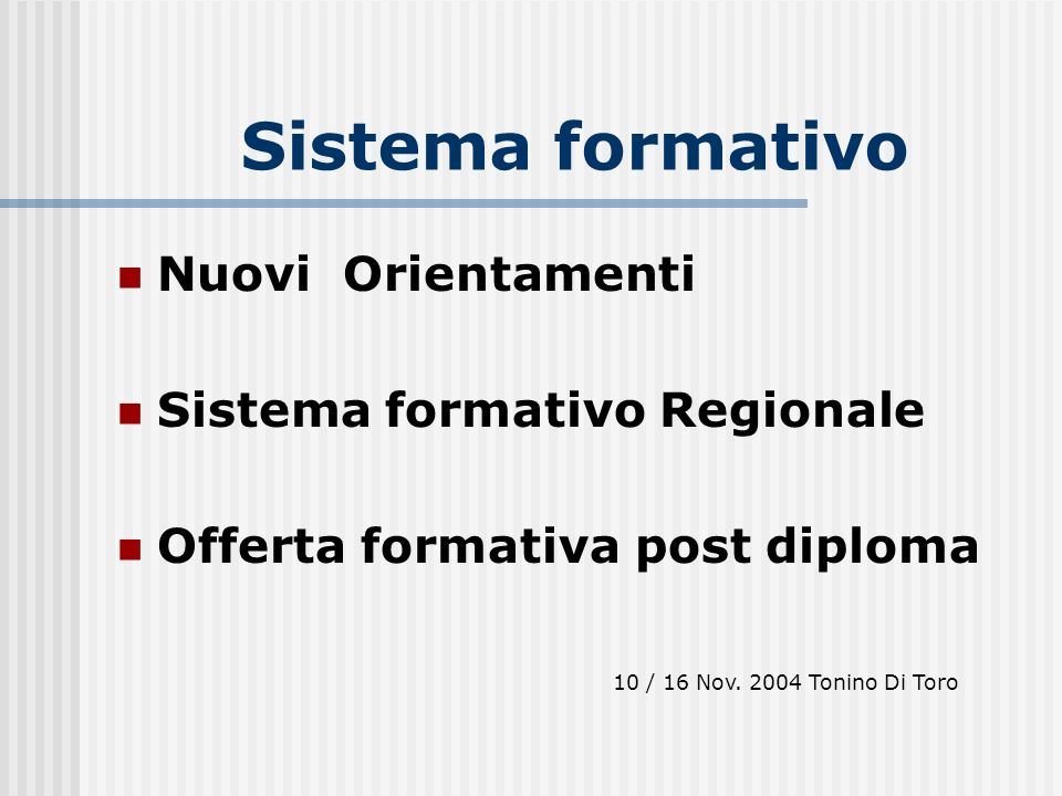 Sistema formativo Nuovi Orientamenti Sistema formativo Regionale Offerta formativa post diploma 10 / 16 Nov.