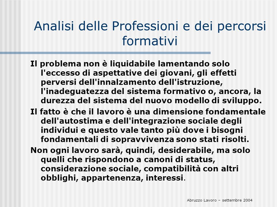 Analisi delle Professioni e dei percorsi formativi Il problema non è liquidabile lamentando solo l'eccesso di aspettative dei giovani, gli effetti per