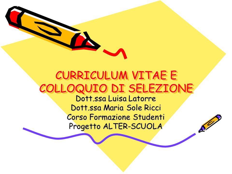 CURRICULUM VITAE E COLLOQUIO DI SELEZIONE Dott.ssa Luisa Latorre Dott.ssa Maria Sole Ricci Corso Formazione Studenti Progetto ALTER-SCUOLA