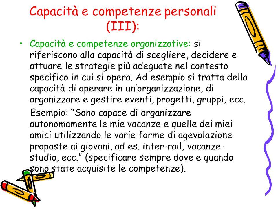 Capacità e competenze personali (III): Capacità e competenze organizzative: si riferiscono alla capacità di scegliere, decidere e attuare le strategie