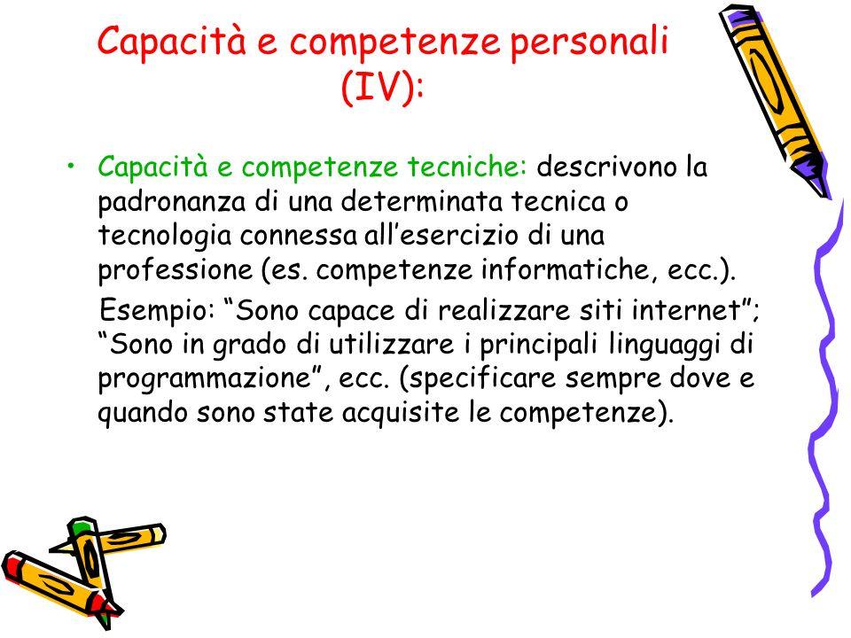 Capacità e competenze personali (IV): Capacità e competenze tecniche: descrivono la padronanza di una determinata tecnica o tecnologia connessa allese