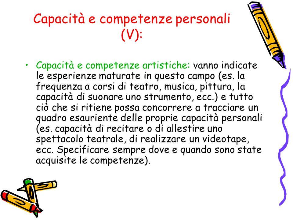Capacità e competenze personali (V): Capacità e competenze artistiche: vanno indicate le esperienze maturate in questo campo (es. la frequenza a corsi