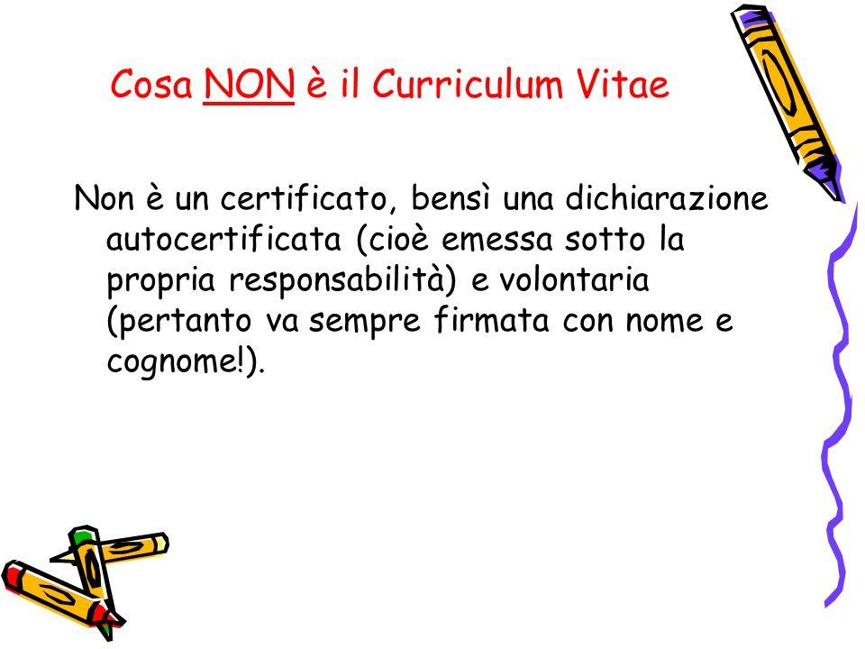 Cosa NON è il Curriculum Vitae Non è un certificato, bensì una dichiarazione autocertificata (cioè emessa sotto la propria responsabilità) e volontari