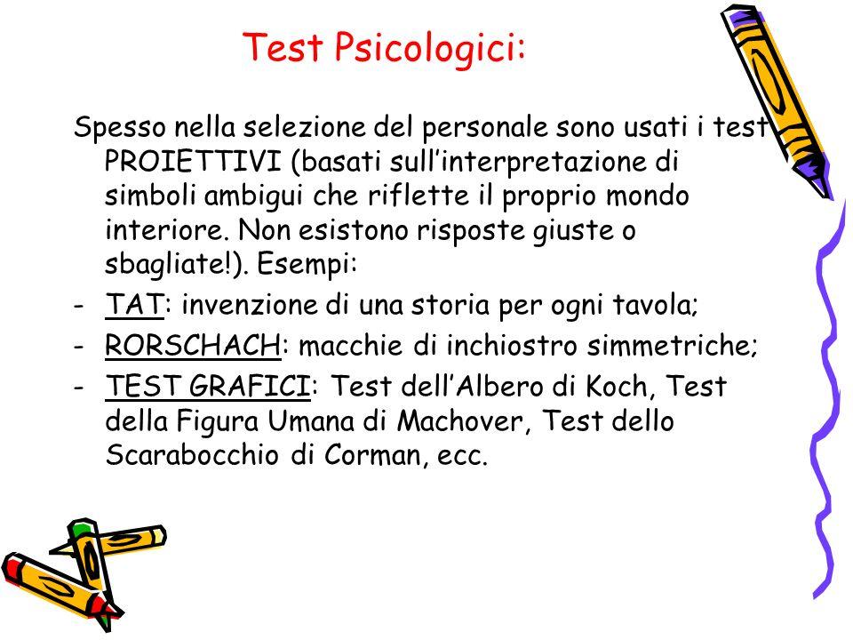Test Psicologici: Spesso nella selezione del personale sono usati i test PROIETTIVI (basati sullinterpretazione di simboli ambigui che riflette il pro