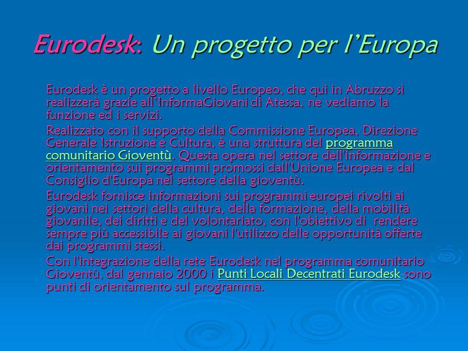 Eurodesk: Un progetto per lEuropa Eurodesk è un progetto a livello Europeo, che qui in Abruzzo si realizzerà grazie allInformaGiovani di Atessa, ne ve