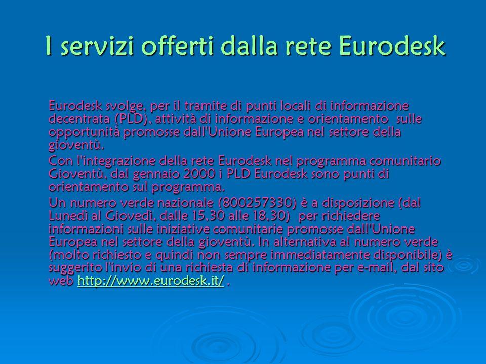 I servizi offerti dalla rete Eurodesk Eurodesk svolge, per il tramite di punti locali di informazione decentrata (PLD), attività di informazione e ori
