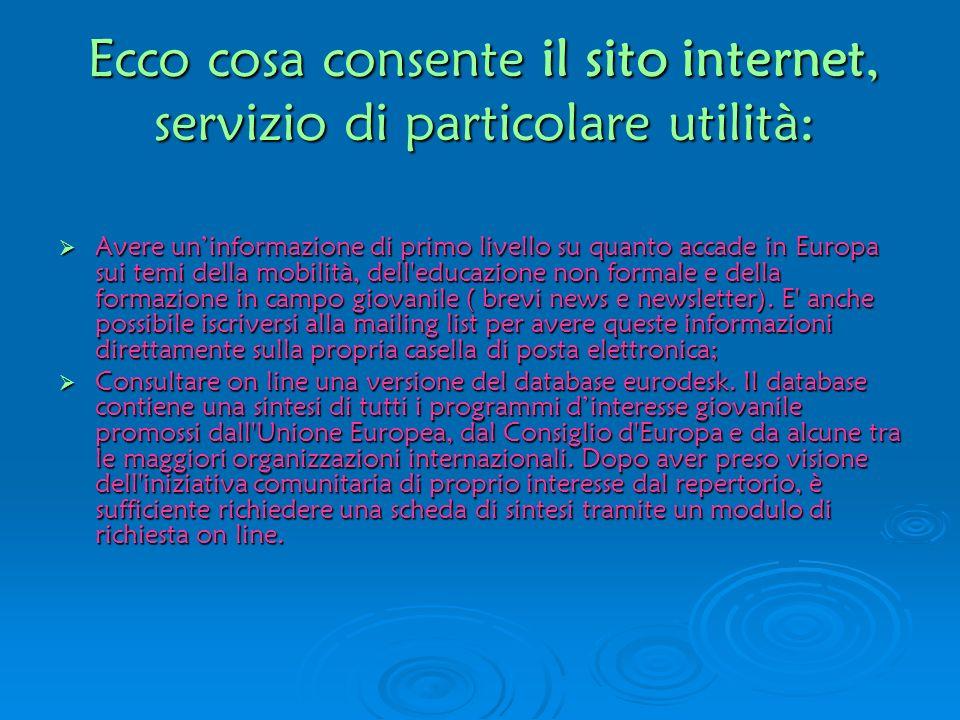 Ecco cosa consente il sito internet, servizio di particolare utilità: Avere uninformazione di primo livello su quanto accade in Europa sui temi della