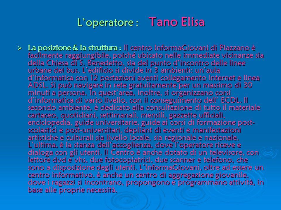 Loperatore : Tano Elisa La posizione & la struttura : Il centro InformaGiovani di Piazzano è facilmente raggiungibile, poiché ubicato nelle immediate